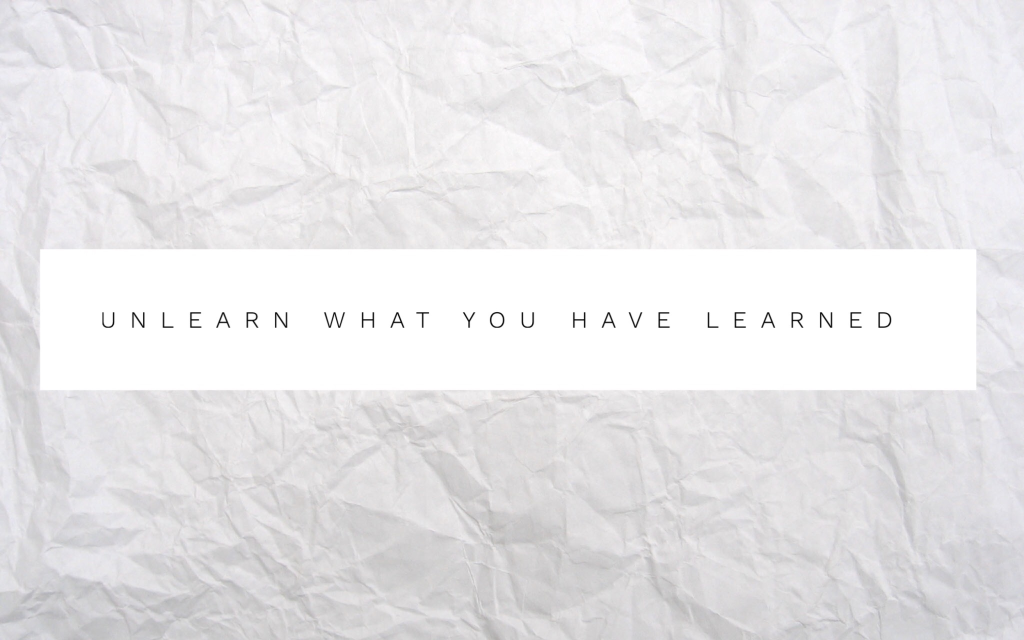 You Must Unlearn What You Have Learned. – Yoda
